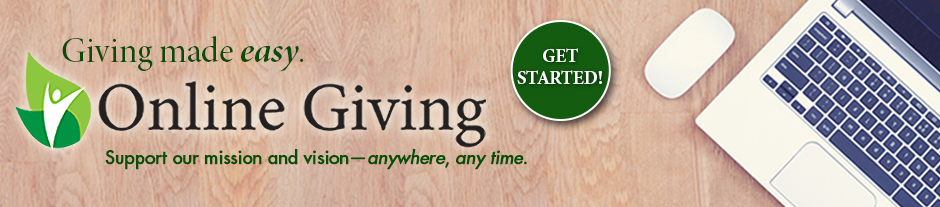 Giving made easy. Get started with online giving. Support our mission and vision, anywhere and any time.