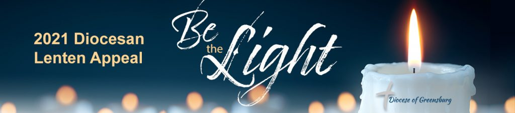 2021 Diocesan Lenten Appeal - Be the Light